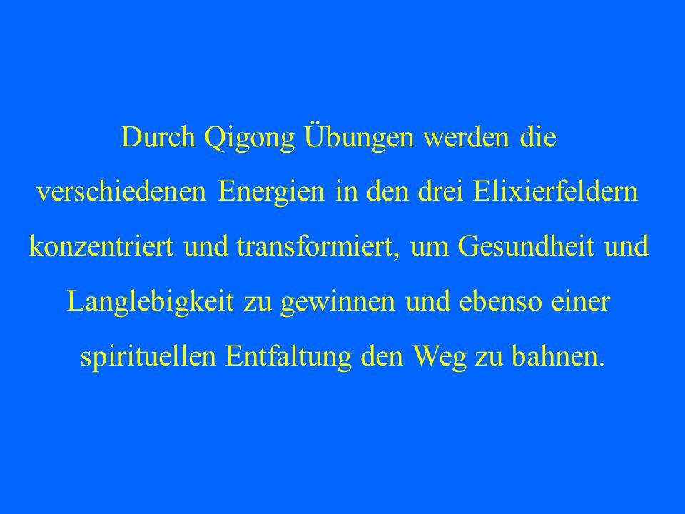 Durch Qigong Übungen werden die verschiedenen Energien in den drei Elixierfeldern konzentriert und transformiert, um Gesundheit und Langlebigkeit zu g