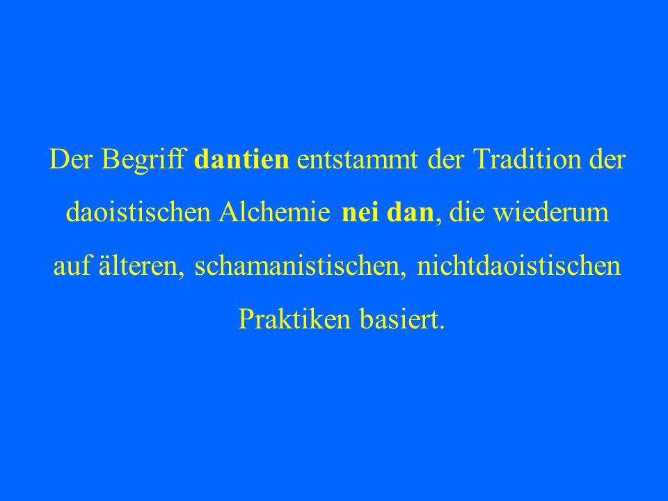 Der Begriff dantien entstammt der Tradition der daoistischen Alchemie nei dan, die wiederum auf älteren, schamanistischen, nichtdaoistischen Praktiken