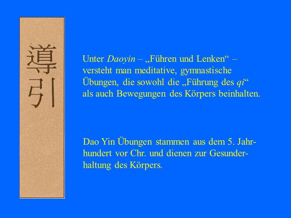Unter Daoyin – Führen und Lenken – versteht man meditative, gymnastische Übungen, die sowohl die Führung des qi als auch Bewegungen des Körpers beinha