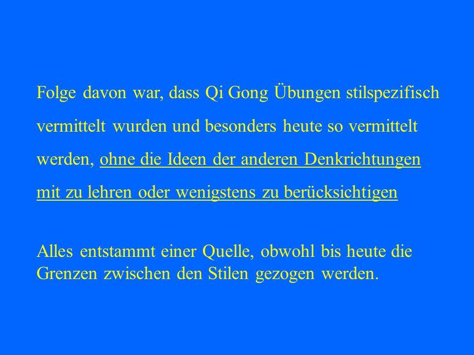 Folge davon war, dass Qi Gong Übungen stilspezifisch vermittelt wurden und besonders heute so vermittelt werden, ohne die Ideen der anderen Denkrichtu