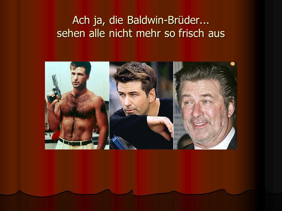 Ach ja, die Baldwin-Brüder...