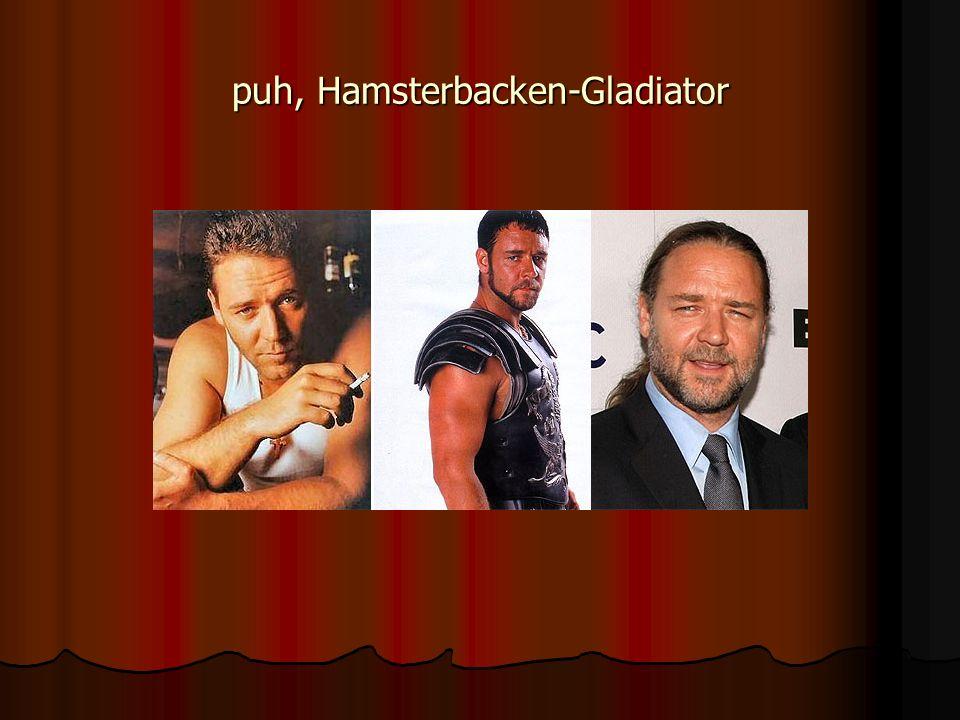 puh, Hamsterbacken-Gladiator