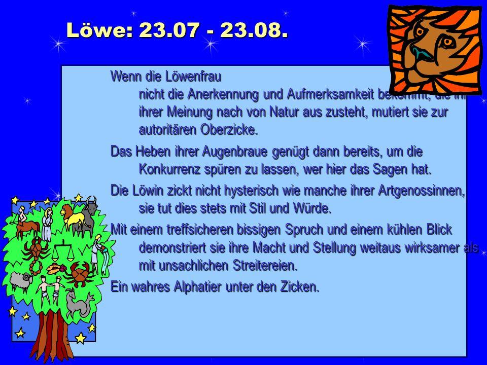 Löwe: 23.07 - 23.08. Wenn die Löwenfrau nicht die Anerkennung und Aufmerksamkeit bekommt, die ihr ihrer Meinung nach von Natur aus zusteht, mutiert si