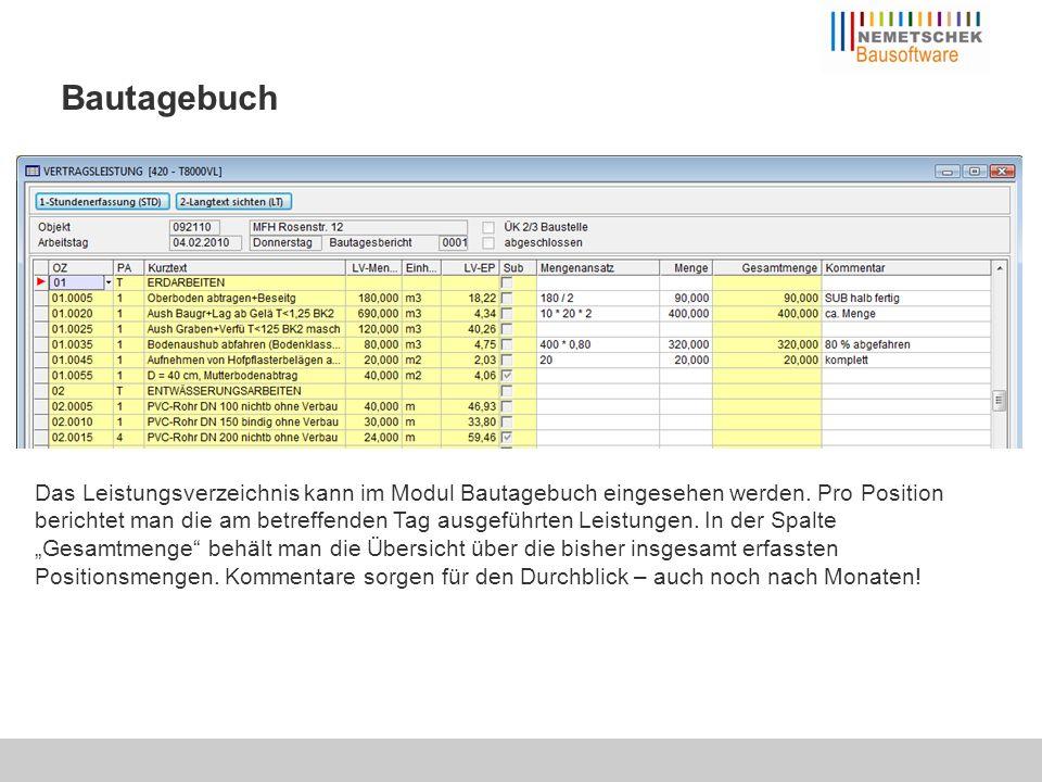 Bautagebuch Das Leistungsverzeichnis kann im Modul Bautagebuch eingesehen werden. Pro Position berichtet man die am betreffenden Tag ausgeführten Leis