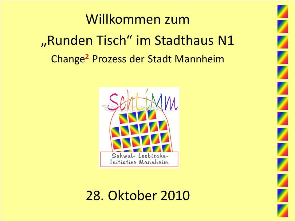 28. Oktober 2010 Willkommen zum Runden Tisch im Stadthaus N1 Change 2 Prozess der Stadt Mannheim