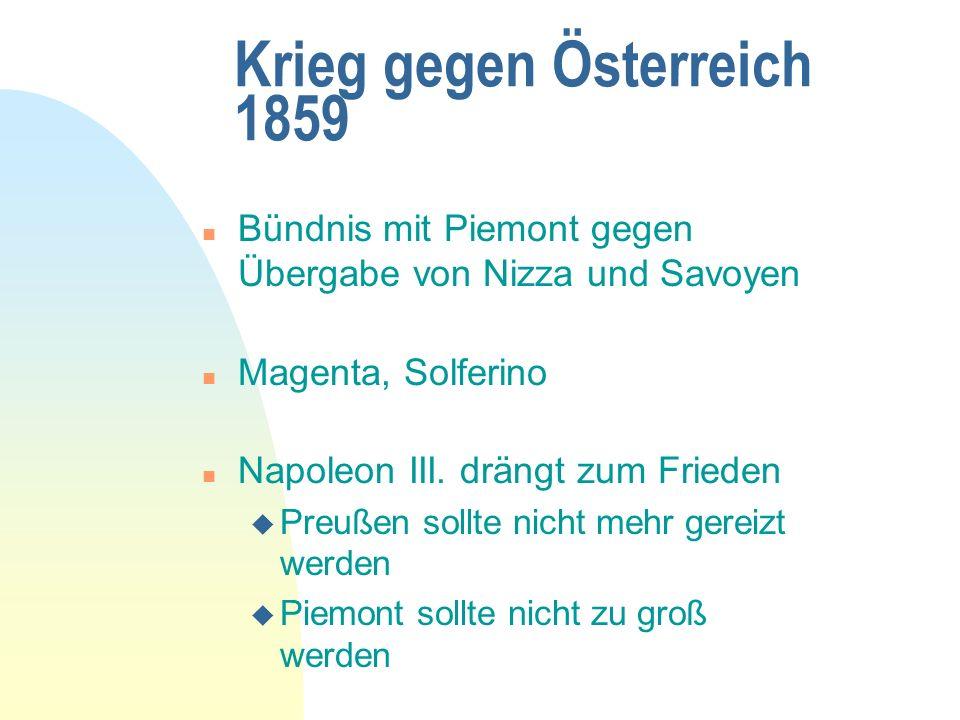 Krieg gegen Österreich 1859 n Bündnis mit Piemont gegen Übergabe von Nizza und Savoyen n Magenta, Solferino n Napoleon III.