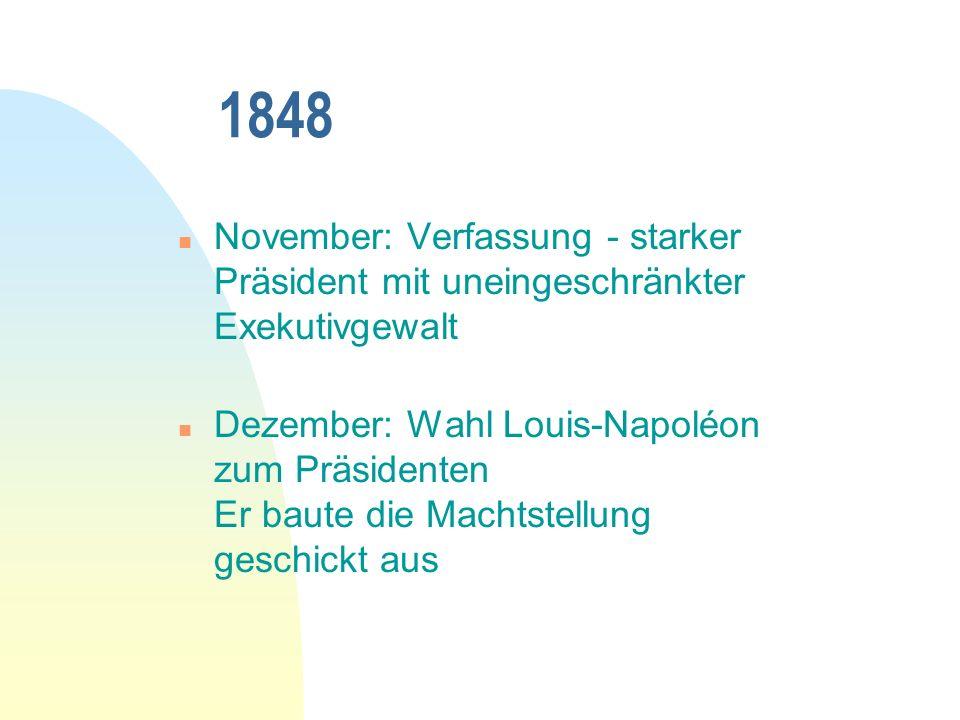 1848 n November: Verfassung - starker Präsident mit uneingeschränkter Exekutivgewalt n Dezember: Wahl Louis-Napoléon zum Präsidenten Er baute die Machtstellung geschickt aus