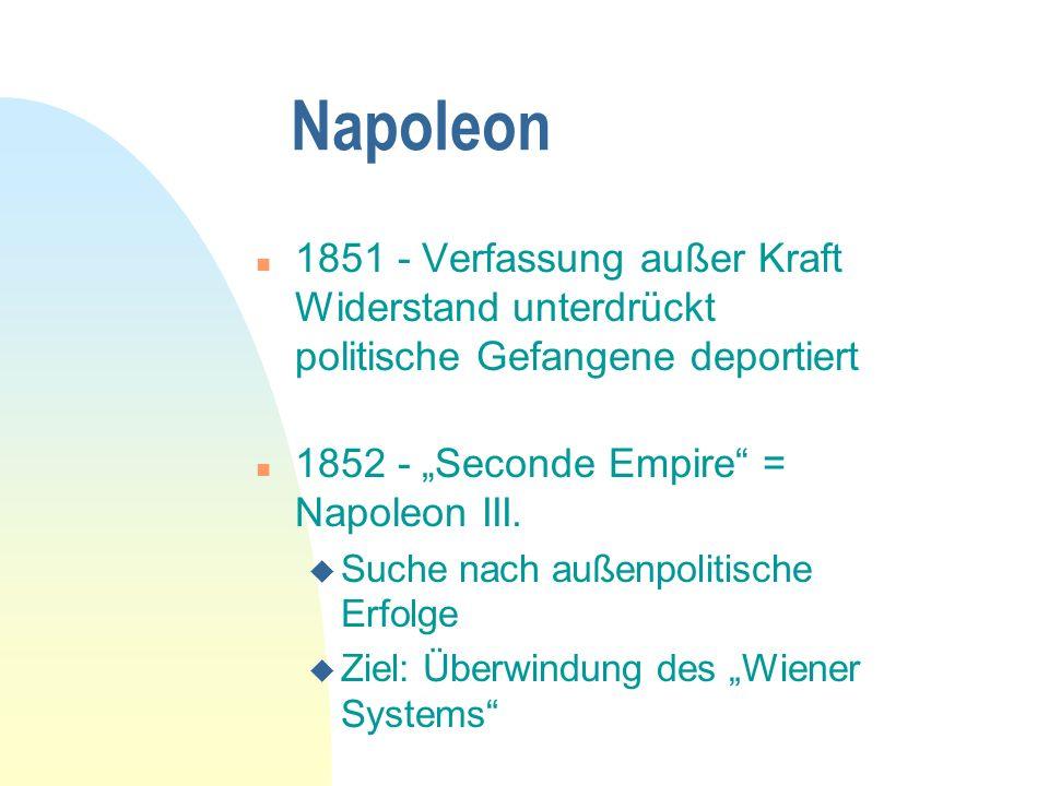 Napoleon n 1851 - Verfassung außer Kraft Widerstand unterdrückt politische Gefangene deportiert n 1852 - Seconde Empire = Napoleon III.