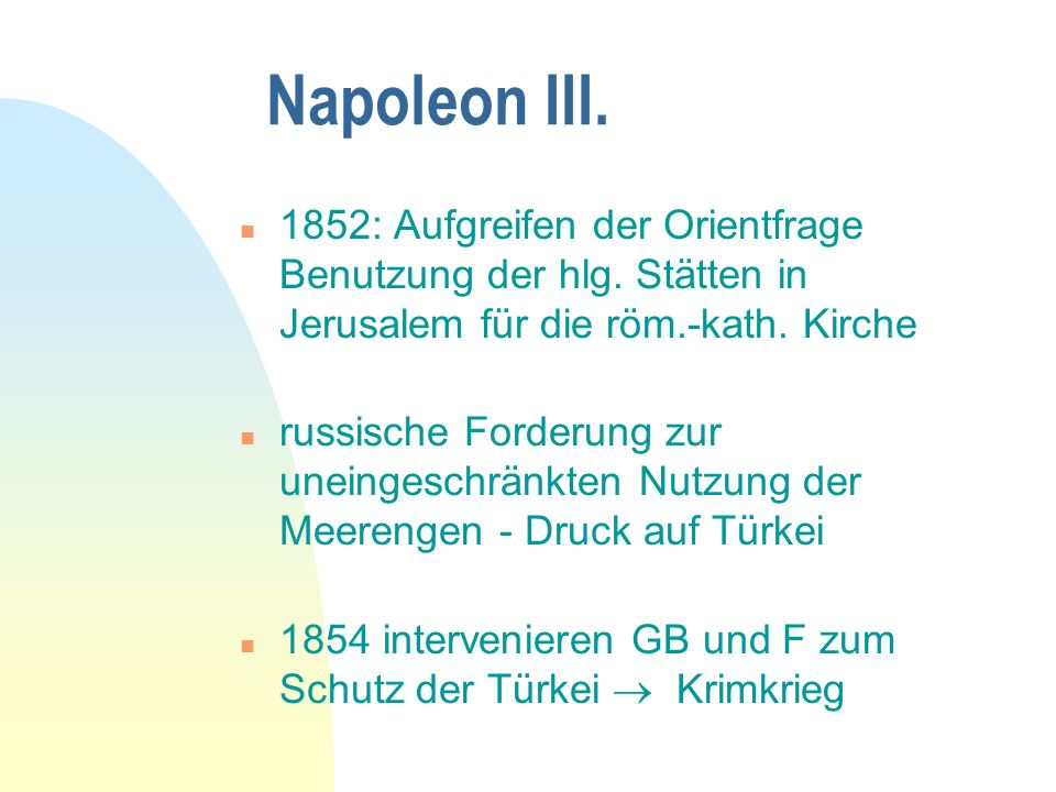Napoleon III.n 1852: Aufgreifen der Orientfrage Benutzung der hlg.