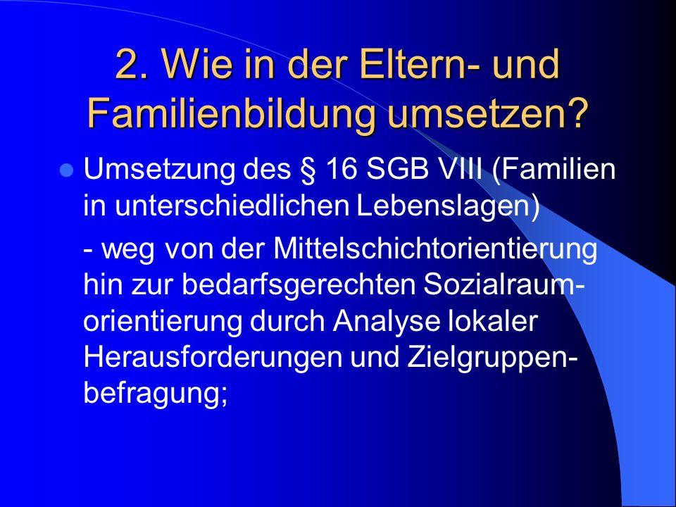2. Wie in der Eltern- und Familienbildung umsetzen? Umsetzung des § 16 SGB VIII (Familien in unterschiedlichen Lebenslagen) - weg von der Mittelschich