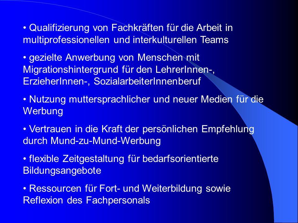 Qualifizierung von Fachkräften für die Arbeit in multiprofessionellen und interkulturellen Teams gezielte Anwerbung von Menschen mit Migrationshinterg