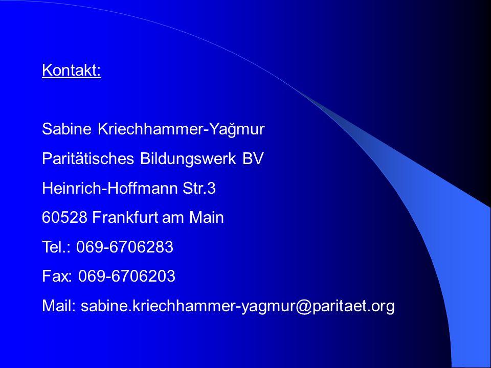 Kontakt: Sabine Kriechhammer-Yağmur Paritätisches Bildungswerk BV Heinrich-Hoffmann Str.3 60528 Frankfurt am Main Tel.: 069-6706283 Fax: 069-6706203 M