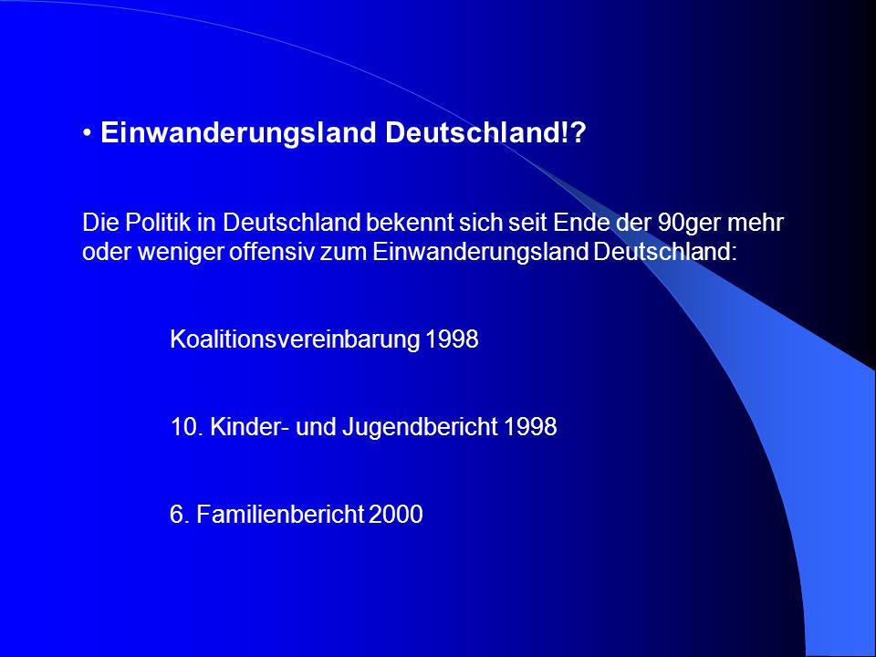 Einwanderungsland Deutschland!? Die Politik in Deutschland bekennt sich seit Ende der 90ger mehr oder weniger offensiv zum Einwanderungsland Deutschla