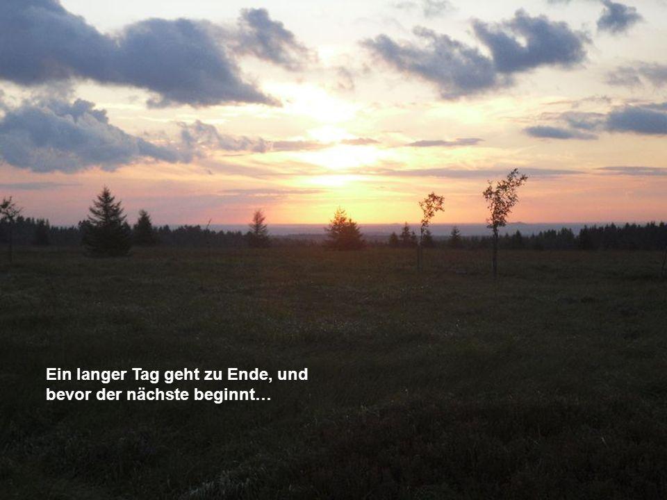 Ein langer Tag geht zu Ende, und bevor der nächste beginnt…