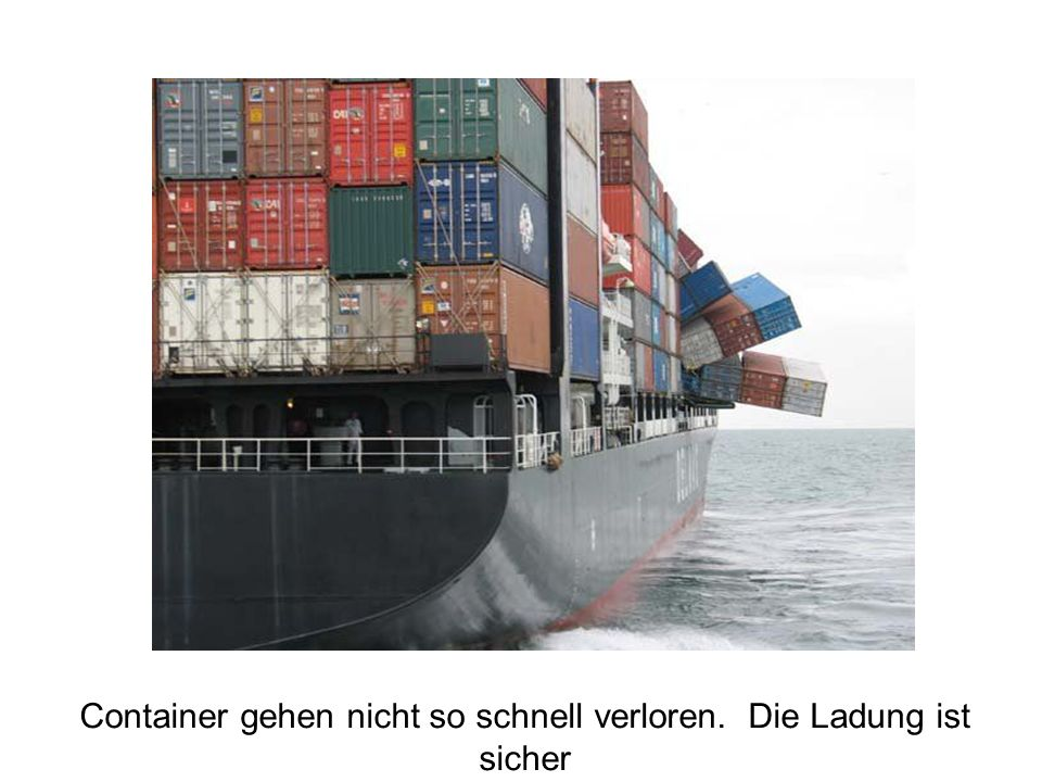 Container gehen nicht so schnell verloren. Die Ladung ist sicher