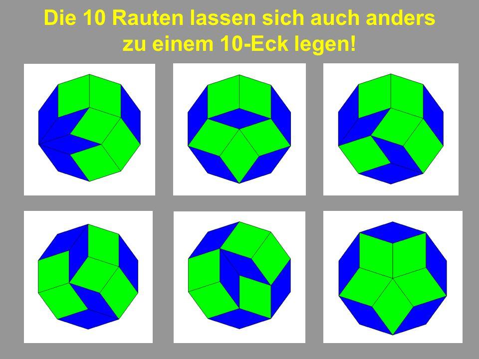 5 Die 10 Rauten lassen sich auch anders zu einem 10-Eck legen!