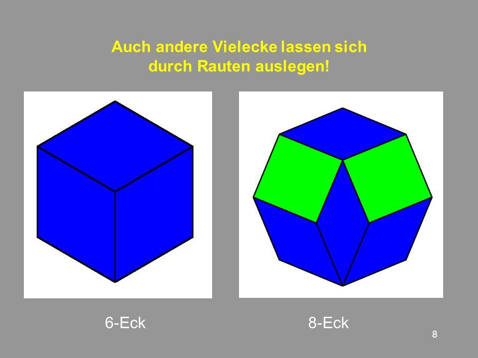 8 6-Eck8-Eck Auch andere Vielecke lassen sich durch Rauten auslegen!