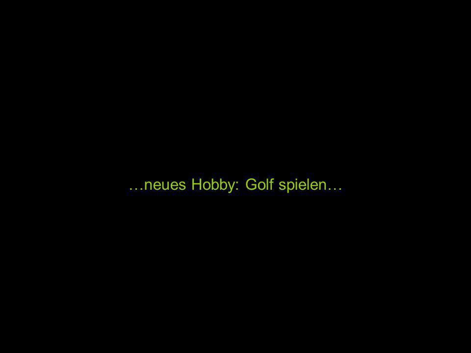…neues Hobby: Golf spielen…