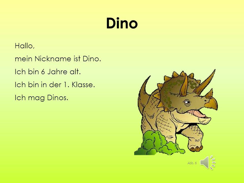Dino Hallo, mein Nickname ist Dino.Ich bin 6 Jahre alt.