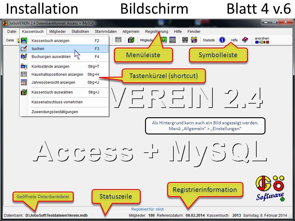 Installation Bildschirm Blatt 4 v.6 Symbolleiste Menüleiste Statuszeile Registrierinformation Tastenkürzel (shortcut) Geöffnete Datenbankdatei Als Hin