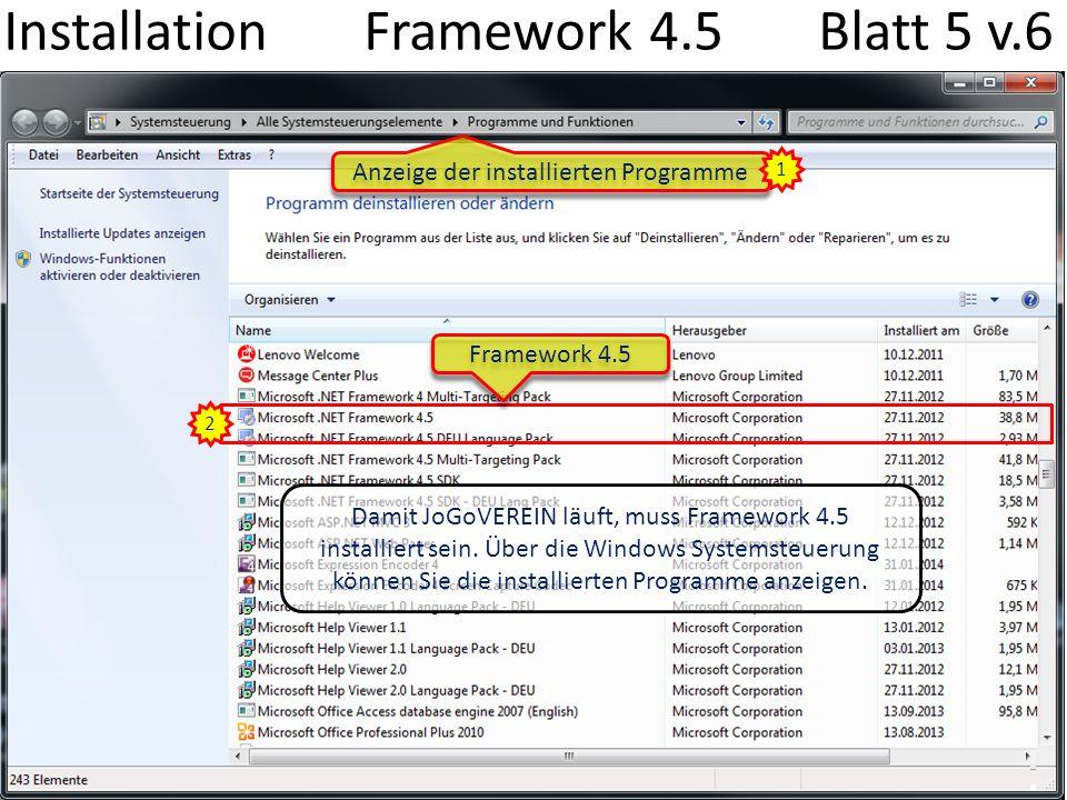Installation Framework 4.5 Blatt 5 v.6 Anzeige der installierten Programme Damit JoGoVEREIN läuft, muss Framework 4.5 installiert sein. Über die Windo