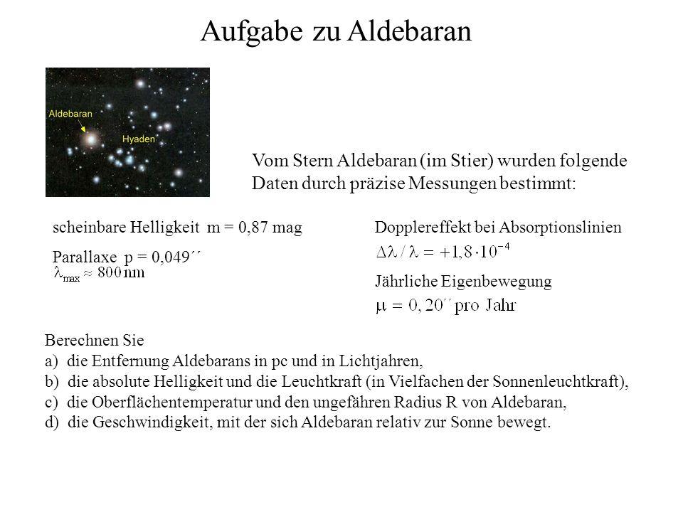 Aufgabe zu Aldebaran a) Entfernung Aldebarans in pc und in Lichtjahren: b) Die absolute Helligkeit und die Leuchtkraft (in Vielfachen der Sonnenleuchtkraft):