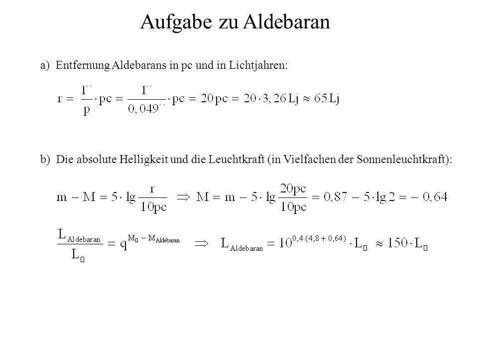 Aufgabe zu Aldebaran a) Entfernung Aldebarans in pc und in Lichtjahren: b) Die absolute Helligkeit und die Leuchtkraft (in Vielfachen der Sonnenleucht