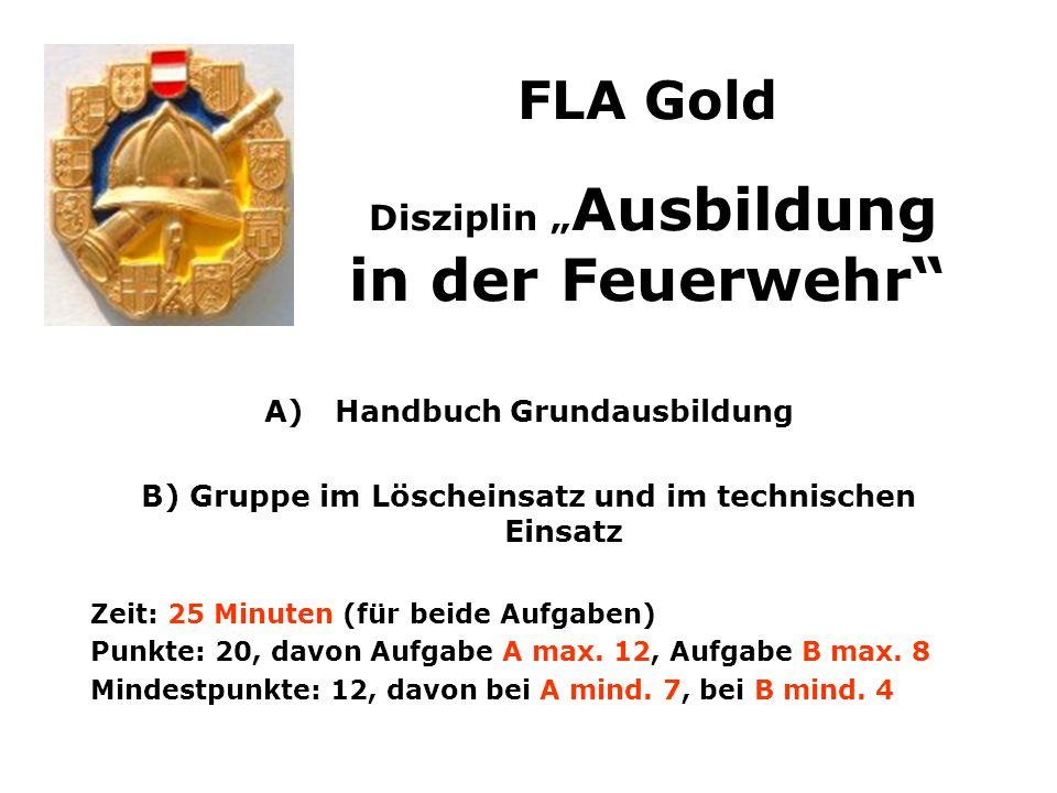 A)Handbuch Grundausbildung B) Gruppe im Löscheinsatz und im technischen Einsatz Zeit: 25 Minuten (für beide Aufgaben) Punkte: 20, davon Aufgabe A max.