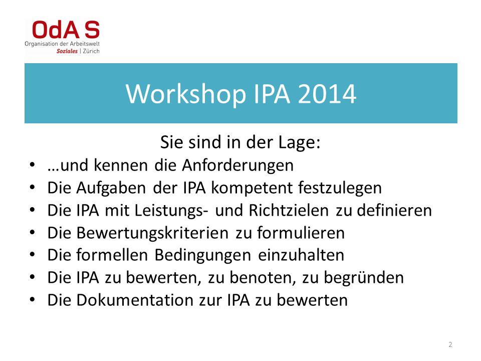 2 Workshop IPA 2014 Sie sind in der Lage: …und kennen die Anforderungen Die Aufgaben der IPA kompetent festzulegen Die IPA mit Leistungs- und Richtzie