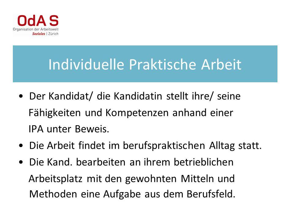 Individuelle Praktische Arbeit Der Kandidat/ die Kandidatin stellt ihre/ seine Fähigkeiten und Kompetenzen anhand einer IPA unter Beweis. Die Arbeit f