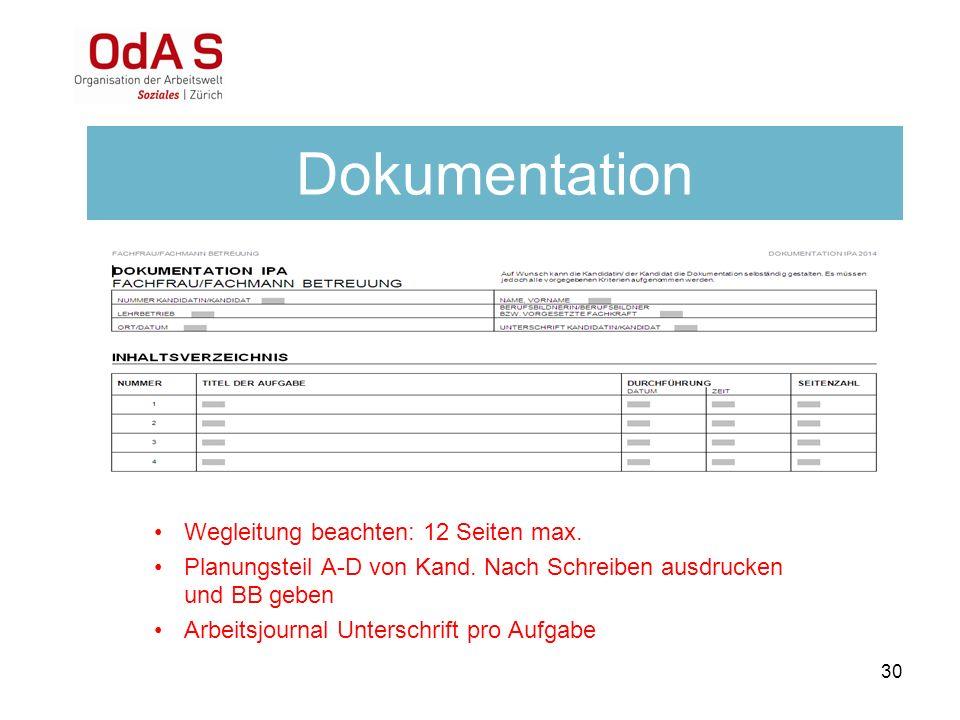 Dokumentation Wegleitung beachten: 12 Seiten max. Planungsteil A-D von Kand. Nach Schreiben ausdrucken und BB geben Arbeitsjournal Unterschrift pro Au