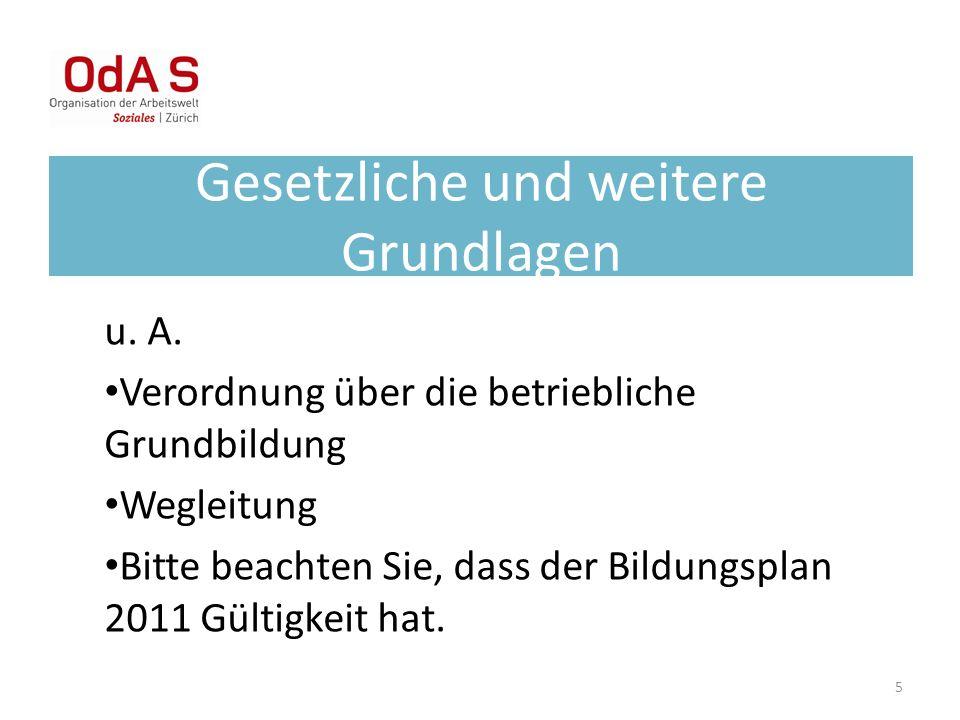 Gesetzliche und weitere Grundlagen u. A. Verordnung über die betriebliche Grundbildung Wegleitung Bitte beachten Sie, dass der Bildungsplan 2011 Gülti