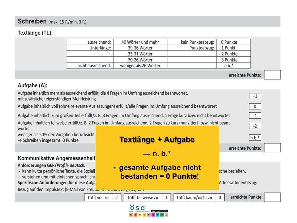 Textlänge + Aufgabe n. b.* 0 Punktegesamte Aufgabe nicht bestanden = 0 Punkte!