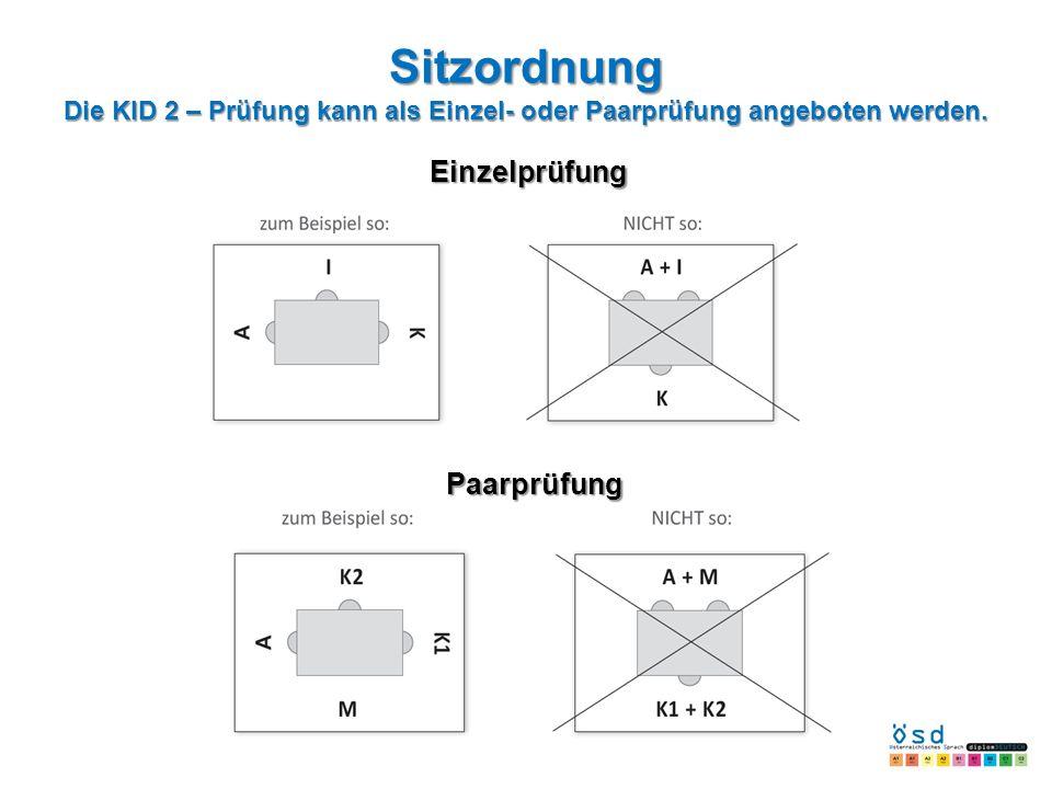 Sitzordnung Die KID 2 – Prüfung kann als Einzel- oder Paarprüfung angeboten werden. Einzelprüfung Paarprüfung