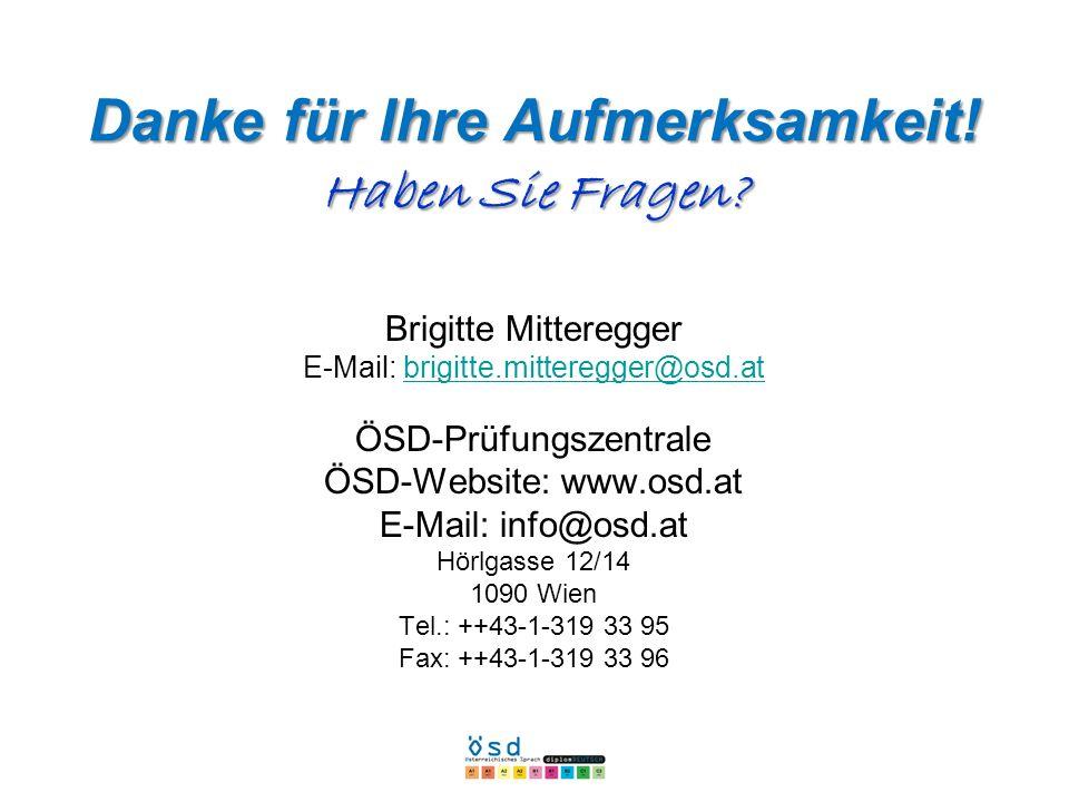Danke für Ihre Aufmerksamkeit! Haben Sie Fragen? Brigitte Mitteregger E-Mail: brigitte.mitteregger@osd.atbrigitte.mitteregger@osd.at ÖSD-Prüfungszentr