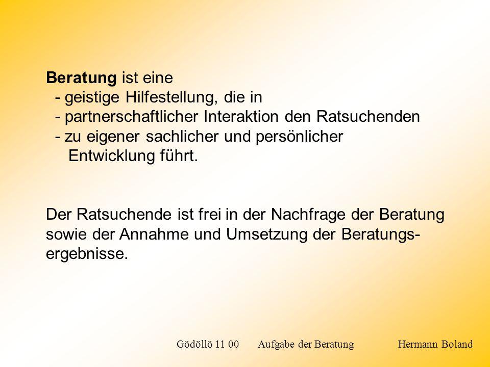 Beratung ist eine Nebenleistung in vielen Geschäftsbeziehungen braucht als Hauptleistung eine eigenständige Zielsetzung und Abgeltung Gödöllö 11 00 Aufgabe der Beratung Hermann Boland