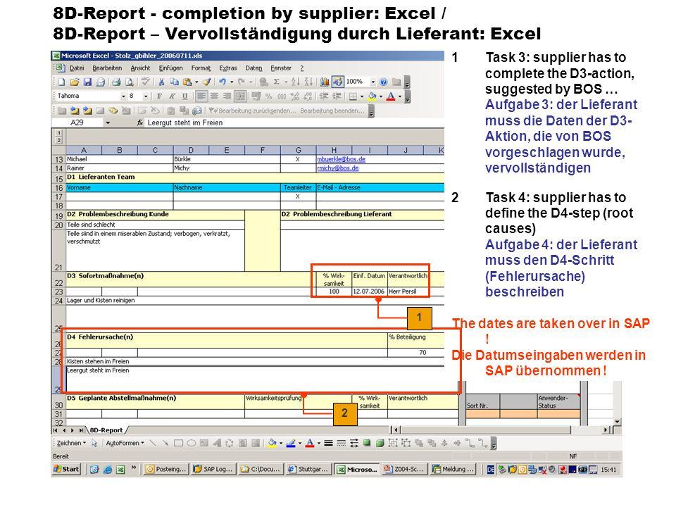 8D-Report - completion by supplier: Excel / 8D-Report – Vervollständigung durch Lieferant: Excel 1Additional D4-steps could be inserted Weitere D4-Schritte können definiert werden 2Task 5: supplier has to insert D5-step(s) (Chosen permanent corrective action) Aufgabe 5: Lieferant muss D5-Schritt(e) eingeben 3Task 6: supplier has to insert D6-step(s) (Implemented permanent corrective action) Aufgabe 6: Lieferant muss D6-Schritt(e) eingeben 1 2 3