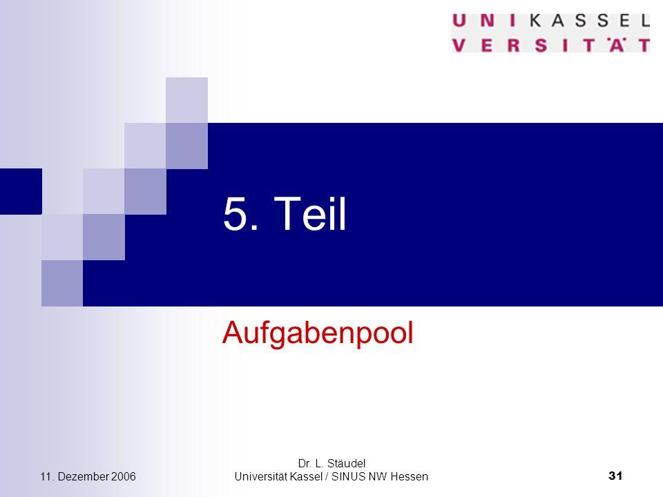 11. Dezember 2006 Dr. L. Stäudel Universität Kassel / SINUS NW Hessen 31 5. Teil Aufgabenpool