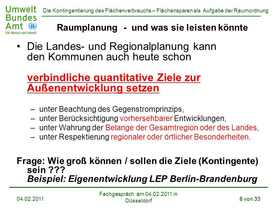 Die Kontingentierung des Flächenverbrauchs – Flächensparen als Aufgabe der Raumordnung Fachgespräch am 04.02.2011 in Düsseldorf 04.02.20118 von 33 Rau