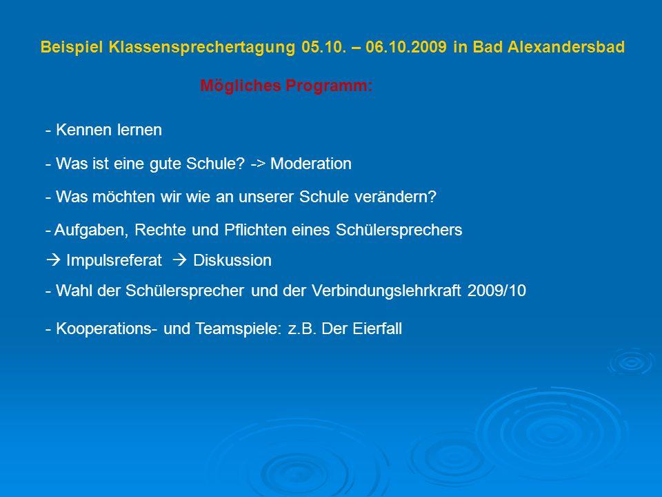 Beispiel Klassensprechertagung 05.10. – 06.10.2009 in Bad Alexandersbad - Kennen lernen - Was ist eine gute Schule? -> Moderation - Was möchten wir wi