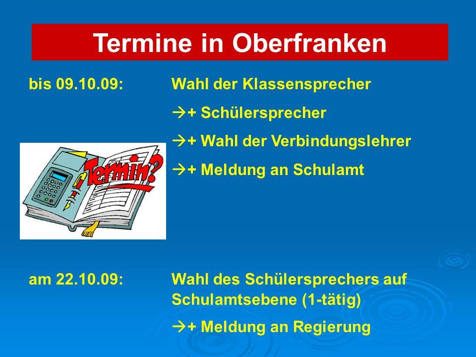 Termine in Oberfranken bis 09.10.09:Wahl der Klassensprecher + Schülersprecher + Wahl der Verbindungslehrer + Meldung an Schulamt am 22.10.09:Wahl des