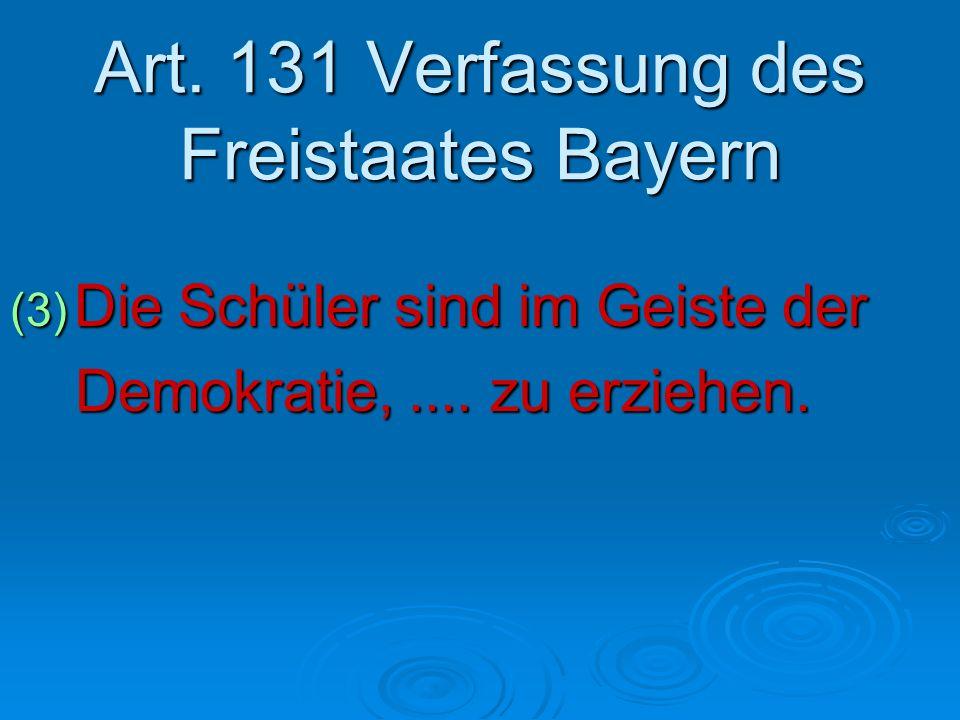 Art. 131 Verfassung des Freistaates Bayern (3) Die Schüler sind im Geiste der Demokratie,.... zu erziehen. Demokratie,.... zu erziehen.