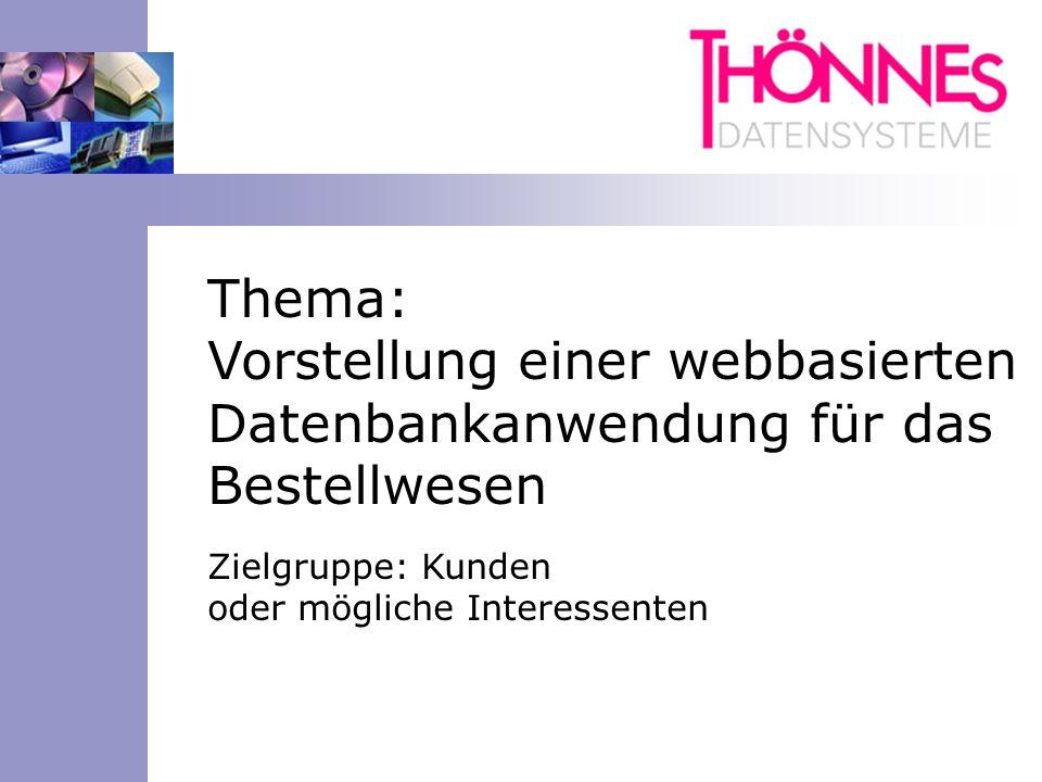 Zielgruppe: Kunden oder mögliche Interessenten Thema: Vorstellung einer webbasierten Datenbankanwendung für das Bestellwesen