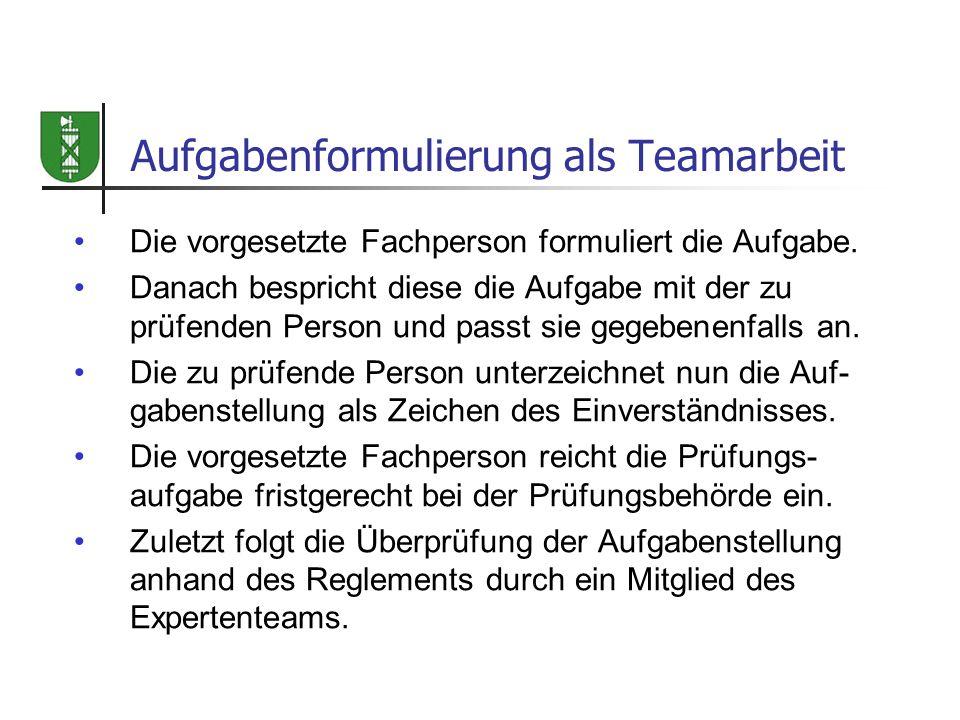 Aufgabenformulierung als Teamarbeit Die vorgesetzte Fachperson formuliert die Aufgabe. Danach bespricht diese die Aufgabe mit der zu prüfenden Person