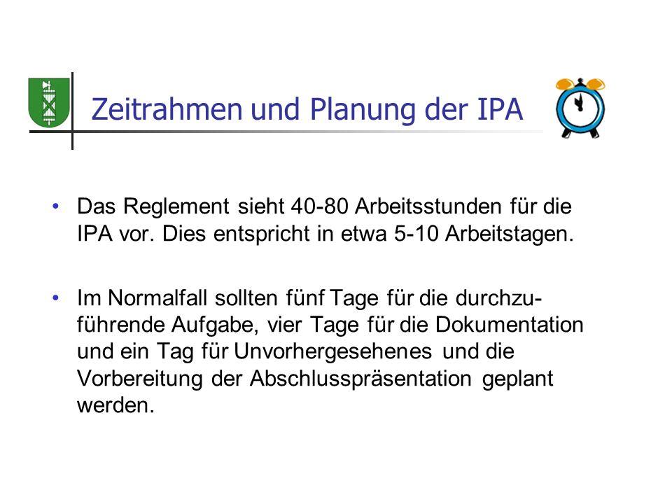 Zeitrahmen und Planung der IPA Das Reglement sieht 40-80 Arbeitsstunden für die IPA vor. Dies entspricht in etwa 5-10 Arbeitstagen. Im Normalfall soll