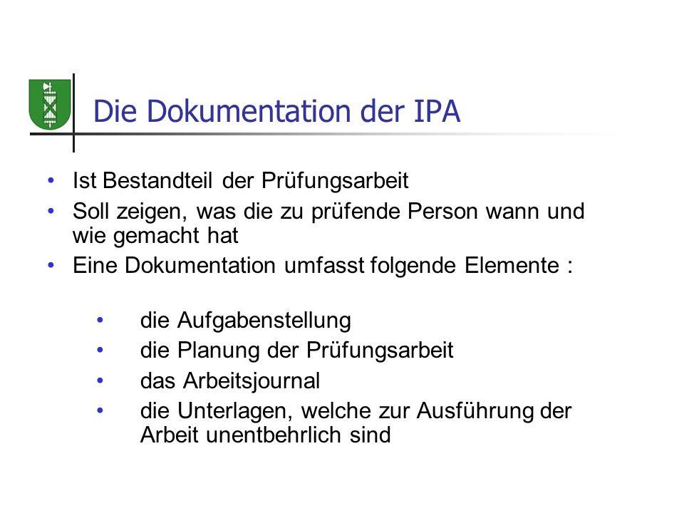 Die Dokumentation der IPA Ist Bestandteil der Prüfungsarbeit Soll zeigen, was die zu prüfende Person wann und wie gemacht hat Eine Dokumentation umfas