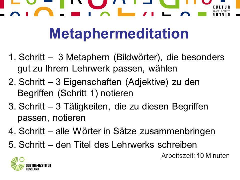 Metaphermeditation 1. Schritt – 3 Metaphern (Bildwörter), die besonders gut zu Ihrem Lehrwerk passen, wählen 2. Schritt – 3 Eigenschaften (Adjektive)