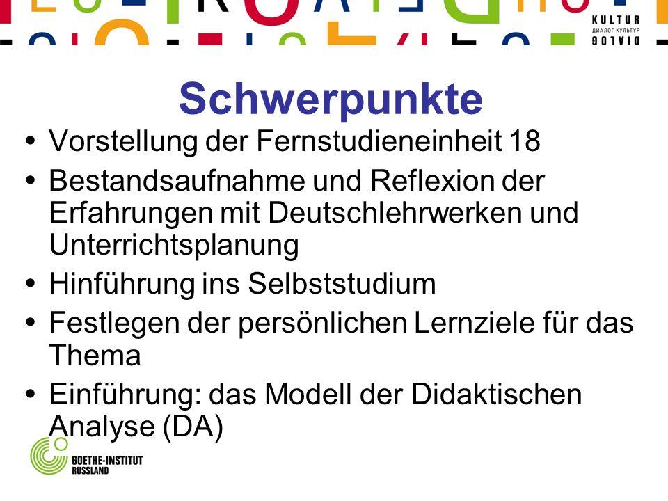 Schwerpunkte Vorstellung der Fernstudieneinheit 18 Bestandsaufnahme und Reflexion der Erfahrungen mit Deutschlehrwerken und Unterrichtsplanung Hinführ