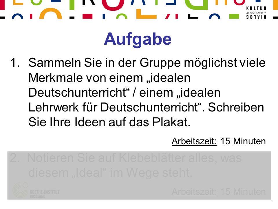Aufgabe 1.Sammeln Sie in der Gruppe möglichst viele Merkmale von einem idealen Deutschunterricht / einem idealen Lehrwerk für Deutschunterricht. Schre