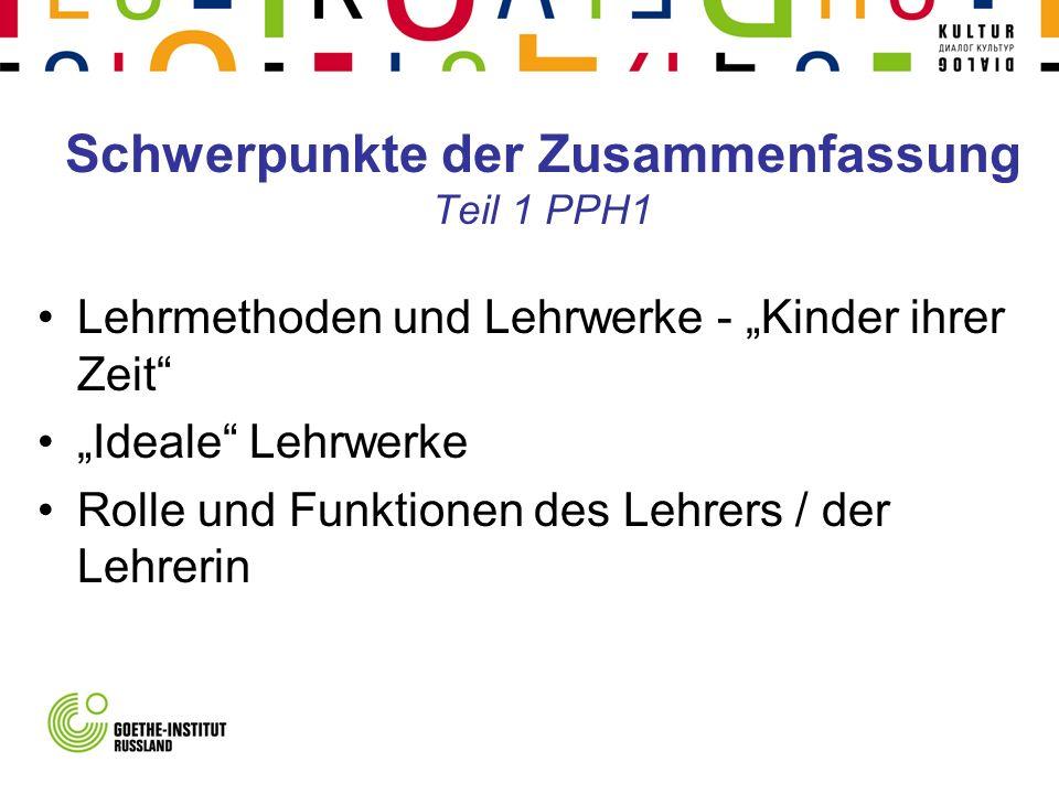 Schwerpunkte der Zusammenfassung Teil 1 PPH1 Lehrmethoden und Lehrwerke - Kinder ihrer Zeit Ideale Lehrwerke Rolle und Funktionen des Lehrers / der Le